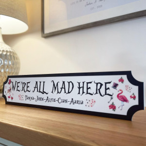 "Personalised ""We're All Mad Here"" Train/street Sign"